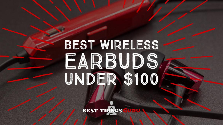 Best Wireless Earbuds Under 100 Reviews